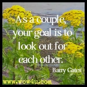 As a couple, your goal is to look out for each other. Barry Gates