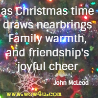 as Christmas time draws near brings Family warmth, and friendship's joyful cheer John McLeod