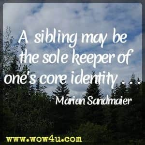 A sibling may be the sole keeper of one's core identity . . . Marian Sandmaier