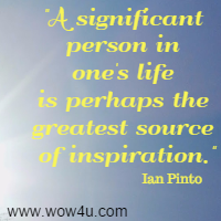 A significant person in one's life is perhaps the greatest source of inspiration.