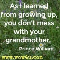As I learned from growing up, you don't mess with your grandmother.  Prince William