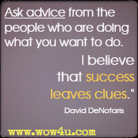 Ask advice from the people who are doing what you want to do. I believe that success leaves clues. David DeNotaris
