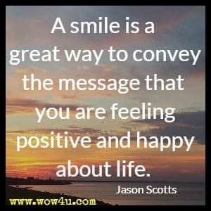 A smile is a great way to convey the message that you are feeling positive and happy about life. Jason Scotts