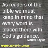 As readers of the bible we must keep in mind that every word is placed there with God's guidance. Mark S. Taylor