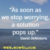 As soon as we stop worrying, a solution pops up. David DeNotaris