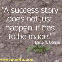 A success story does not just happen, it has to be made. Elma N. Collins
