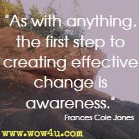 As with anything, the first step to creating effective change is awareness. Frances Cole Jones