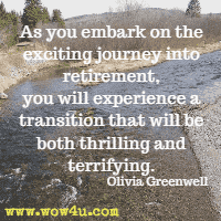 As you embark on the exciting journey into retirement, you will experience a transition that will be both thrilling and terrifying. Olivia Greenwell