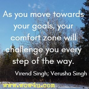 As you move towards your goals, your comfort zone will challenge you every step of the way. Virend Singh; Verusha Singh