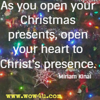 As you open your Christmas presents, open your heart to Christ's presence. Miriam Kinai