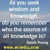 As you seek wisdom and knowledge, do you remember who the source of all knowledge is? Sarah Young