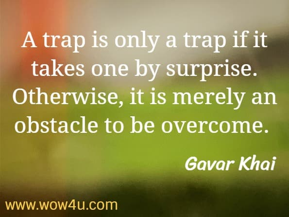 A trap is only a trap if it takes one by surprise. Otherwise, it is merely an obstacle to be overcome. Gavar Khai. Star Wars.