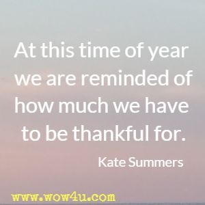 At this time of year we are reminded of how much we have to be thankful for. Kate Summers