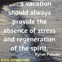 A Vacation Should Always Provide The Absence Of Stress And Regeneration