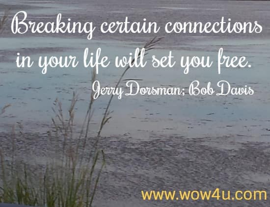 Breaking certain connections in your life will set you free. Jerry Dorsman; Bob Davis