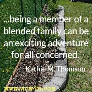 ...being a member of a blended family can be an exciting adventure for all concerned. Kathie M. Thomson