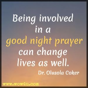 Being involved in a good night prayer can change lives as well. Dr. Olusola Coker
