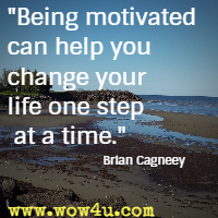 Being motivated can help you change your life one step at a time. Brian Cagneey
