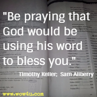 Be praying that God would be using his word to bless you.  Timothy Keller;  Sam Allberry