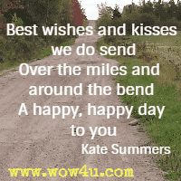 Best wishes and kisses we do send Over the miles and around the bend A happy, happy day to you We are celebrating with you too.