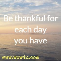 Be thankful for each day you have