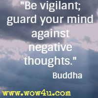 Be vigilant; guard your mind against negative thoughts. Buddha