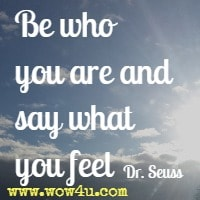Be who you are and say what you feel   Dr. Seuss