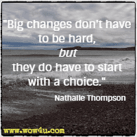 Big changes don't have to be hard, but they do have to start with a choice. Nathalie Thompson