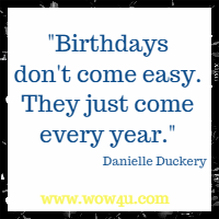 Birthdays don't come easy. They just come every year. Danielle Duckery