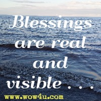 Blessings are real and visible . . .
