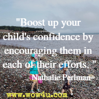 Boost up your child's confidence by encouraging them in each of their efforts. Nathalie Perlman