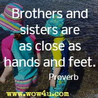 Brothers and sisters are as close as hands and feet. Proverb