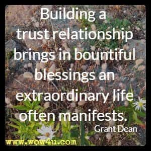 Building a trust relationship brings in bountiful blessings an extraordinary life often manifests. Grant Dean