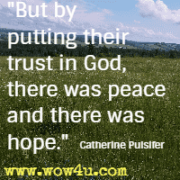 But by putting their trust in God, there was peace and there was hope. Catherine Pulsifer