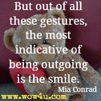 But out of all these gestures, the most indicative of being outgoing is the smile. Mia Conrad