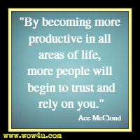 By becoming more productive in all areas of life, more people will begin to trust and rely on you. Ace McCloud