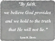 By faith, we believe God provides and we hold to the truth that He will not lie.