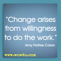 Change arises from willingness to do the work. Amy Pattee Colvin