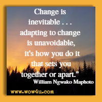 Change is inevitable . . . adapting to change is unavoidable, it's how you do it that sets you together or apart. William Ngwako Maphoto