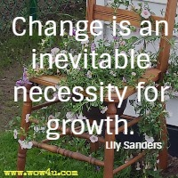 Change is an inevitable necessity for growth. Lily Sanders