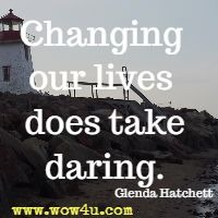 Changing our lives does take daring. Glenda Hatchett