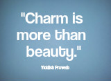 Charm is more than beauty. Yiddish Proverb