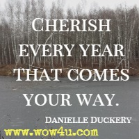 Cherish every year that comes your way. Danielle Duckery
