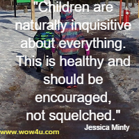 Children are naturally inquisitive about everything. This is healthy and should be encouraged, not squelched. Jessica Minty