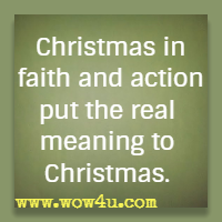 Christmas in faith and action put the real meaning to Christmas.
