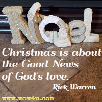 Christmas is about the Good News of God's love. Rick Warren