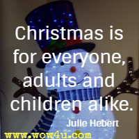 Christmas is for everyone, adults and children alike. Julie Hebert