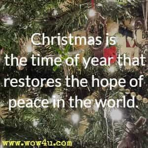 Inspirational Saying - Christmas is the time of year that restores the hope of peace in the world.