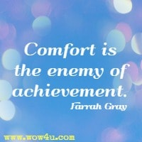 Comfort is the enemy of achievement. Farrah Gray