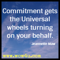 Commitment gets the Universal wheels turning on your behalf. Jeannette Maw